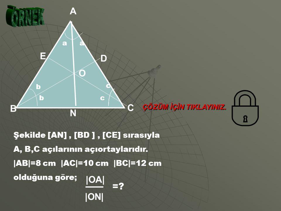 A ÖRNEK E D O B C N |OA| = |ON| Şekilde [AN] , [BD ] , [CE] sırasıyla